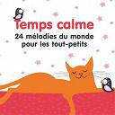 Temps calme (24 mélodies du monde pour les tout-petits) |