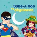 Bulle et Bob se déguisent |