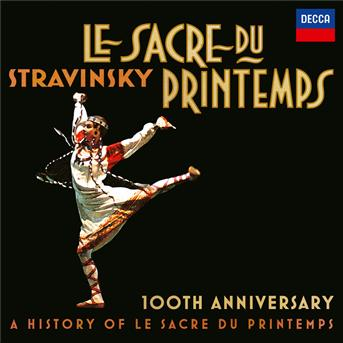 Stravinsky: Le Sacre Du Printemps 100th Anniversary - A History Of Le Sacre Du Printemps